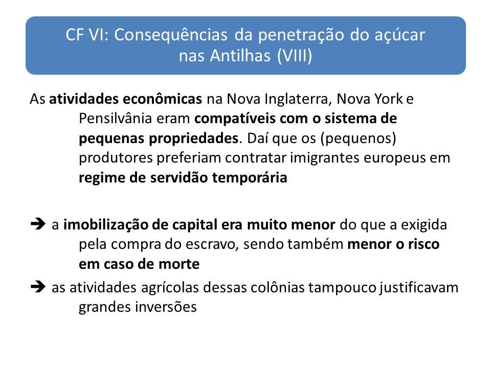 CF VI: Consequências da penetração do açúcar nas Antilhas (VIII) As atividades econômicas na Nova Inglaterra, Nova York e Pensilvânia eram compatíveis