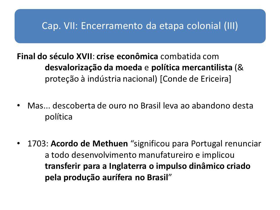 Cap. VII: Encerramento da etapa colonial (III) Final do século XVII: crise econômica combatida com desvalorização da moeda e política mercantilista (&