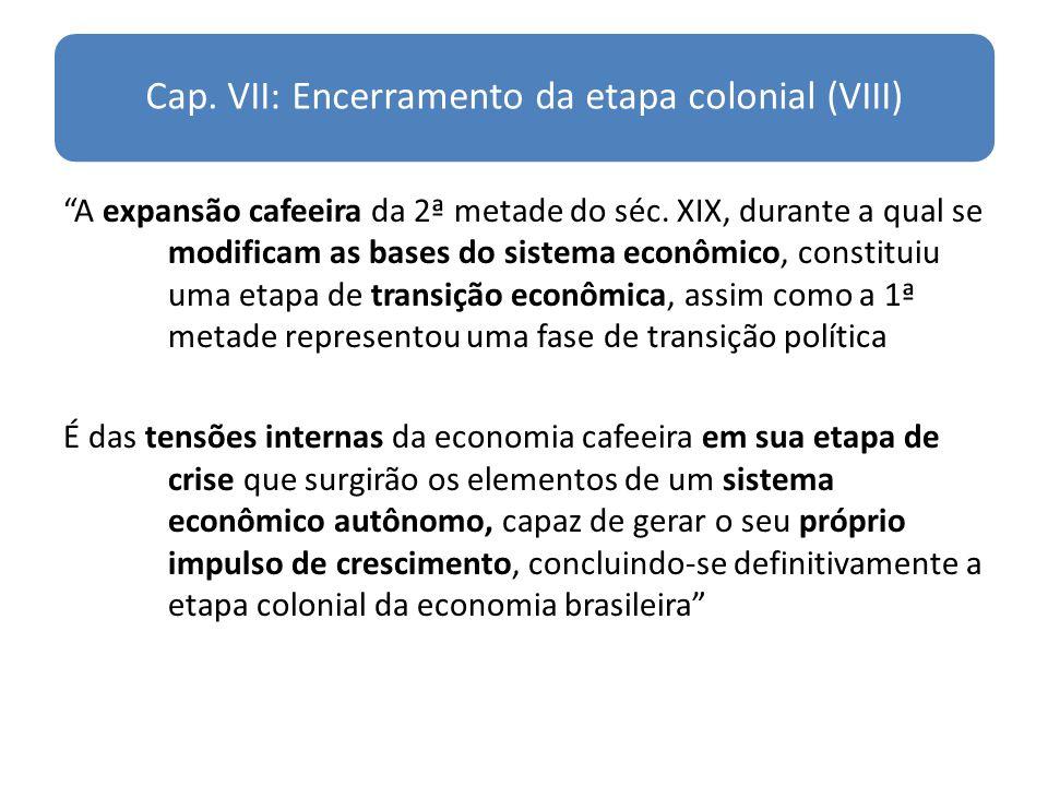 Cap. VII: Encerramento da etapa colonial (VIII) A expansão cafeeira da 2ª metade do séc. XIX, durante a qual se modificam as bases do sistema econômic