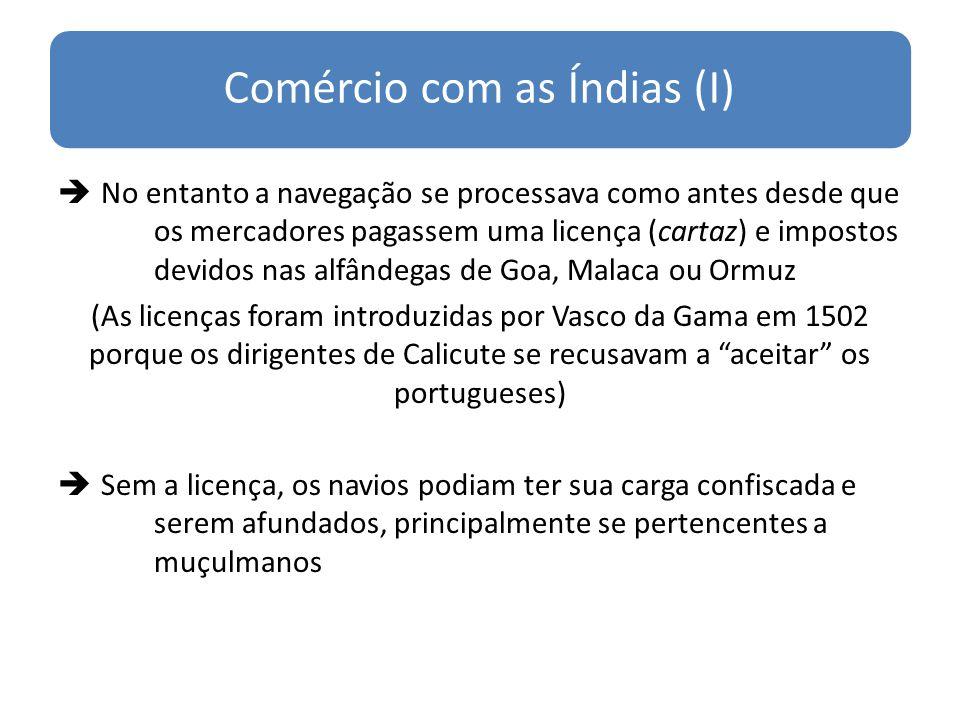 Comércio com as Índias (I) No entanto a navegação se processava como antes desde que os mercadores pagassem uma licença (cartaz) e impostos devidos na