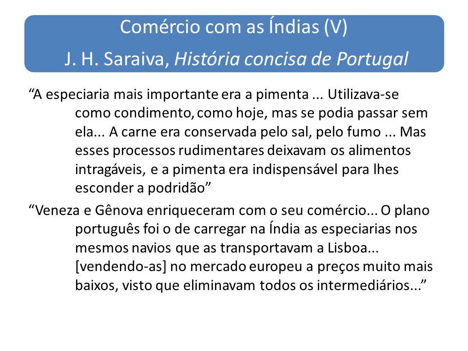 Comércio com as Índias (V) J. H. Saraiva, História concisa de Portugal A especiaria mais importante era a pimenta... Utilizava-se como condimento, com