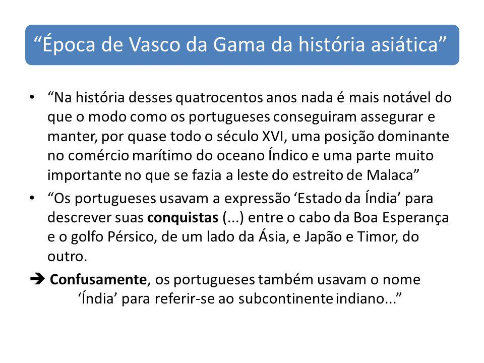Época de Vasco da Gama da história asiática Na história desses quatrocentos anos nada é mais notável do que o modo como os portugueses conseguiram ass