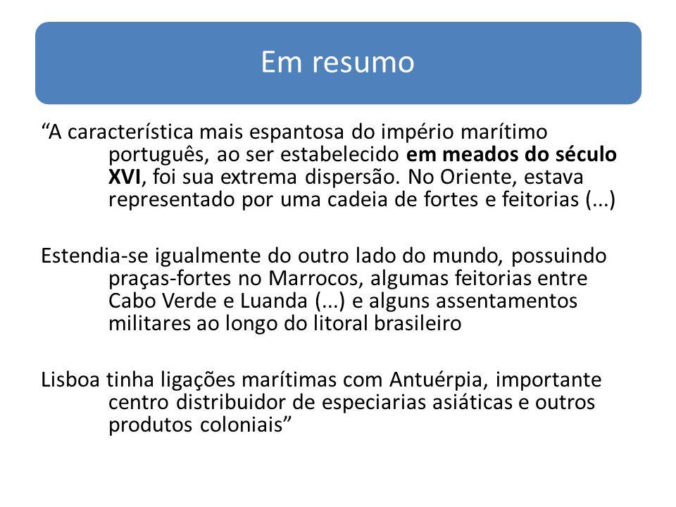 Em resumo A característica mais espantosa do império marítimo português, ao ser estabelecido em meados do século XVI, foi sua extrema dispersão. No Or