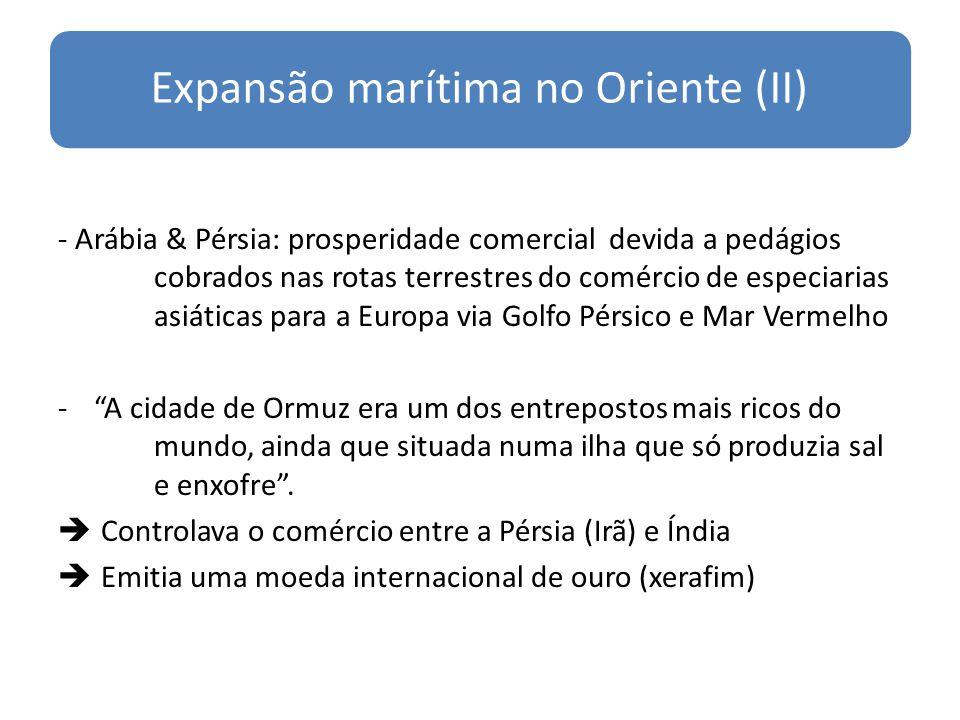 Expansão marítima no Oriente (II) - Arábia & Pérsia: prosperidade comercial devida a pedágios cobrados nas rotas terrestres do comércio de especiarias