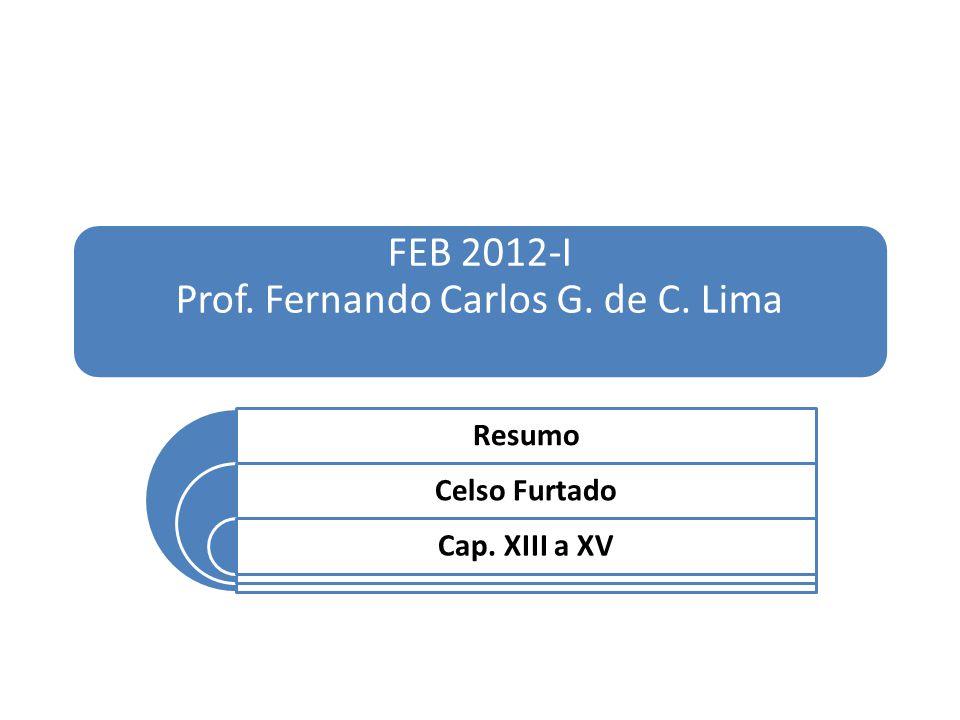 FEB 2012-I Prof. Fernando Carlos G. de C. Lima Resumo Celso Furtado Cap. XIII a XV