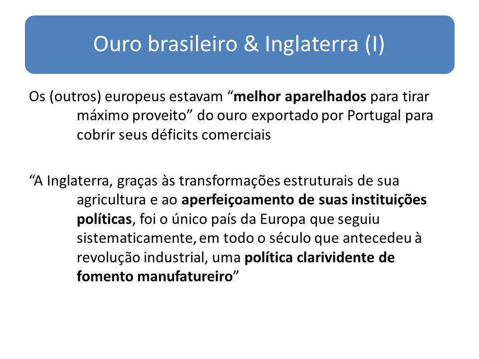 Ouro brasileiro & Inglaterra (I) Os (outros) europeus estavam melhor aparelhados para tirar máximo proveito do ouro exportado por Portugal para cobrir