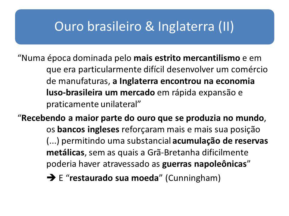 Ouro brasileiro & Inglaterra (II) Numa época dominada pelo mais estrito mercantilismo e em que era particularmente difícil desenvolver um comércio de