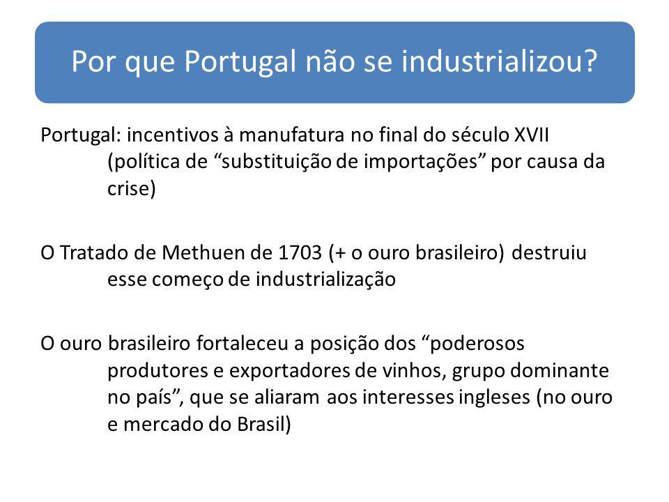 Por que Portugal não se industrializou? Portugal: incentivos à manufatura no final do século XVII (política de substituição de importações por causa d