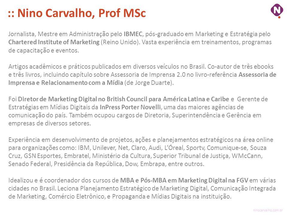 ninocarvalho.com.br :: Nino Carvalho, Prof MSc Jornalista, Mestre em Administração pelo IBMEC, pós-graduado em Marketing e Estratégia pelo Chartered Institute of Marketing (Reino Unido).