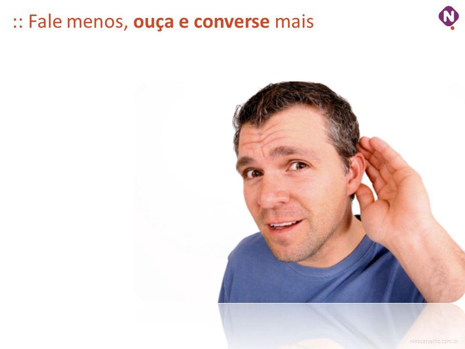 ninocarvalho.com.br :: Fale menos, ouça e converse mais