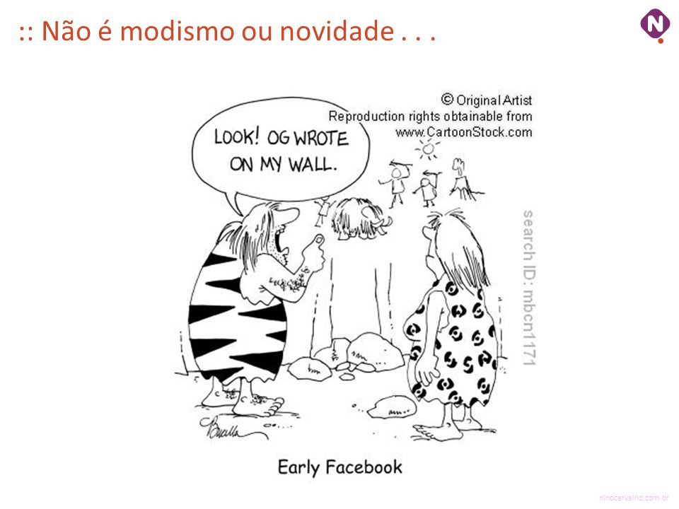 :: Não é modismo ou novidade...