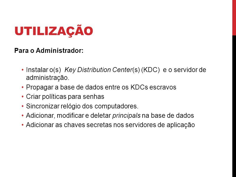 UTILIZAÇÃO Para o Administrador: Instalar o(s) Key Distribution Center(s) (KDC) e o servidor de administração.
