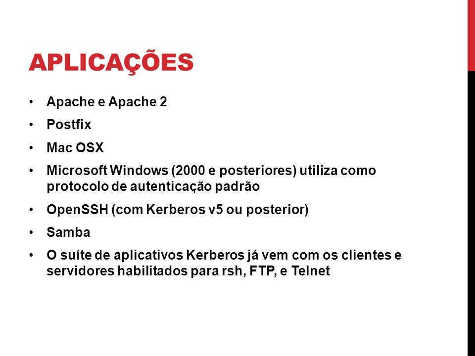 APLICAÇÕES Apache e Apache 2 Postfix Mac OSX Microsoft Windows (2000 e posteriores) utiliza como protocolo de autenticação padrão OpenSSH (com Kerberos v5 ou posterior) Samba O suíte de aplicativos Kerberos já vem com os clientes e servidores habilitados para rsh, FTP, e Telnet