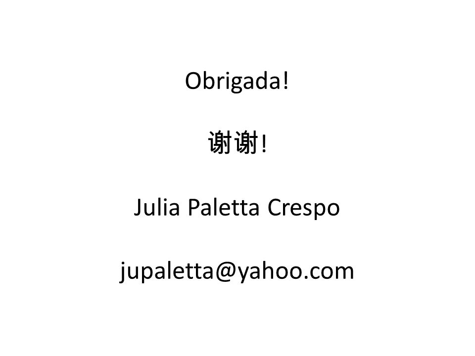 Obrigada! ! Julia Paletta Crespo jupaletta@yahoo.com