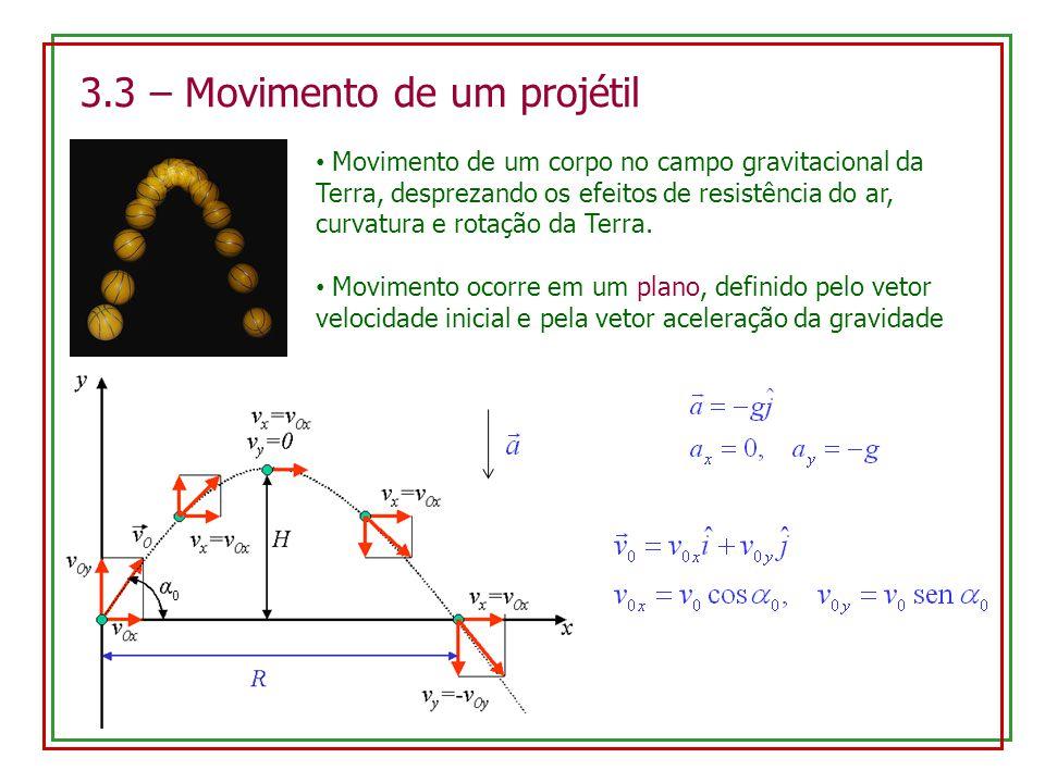 3.3 – Movimento de um projétil Movimento de um corpo no campo gravitacional da Terra, desprezando os efeitos de resistência do ar, curvatura e rotação da Terra.