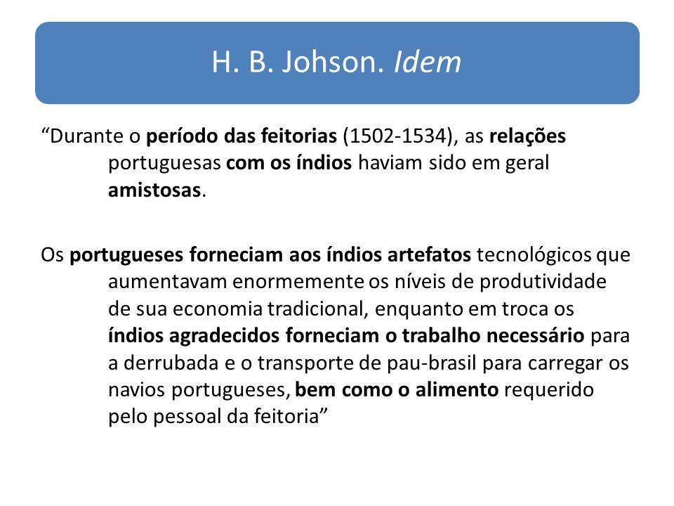 H. B. Johson. Idem Durante o período das feitorias (1502-1534), as relações portuguesas com os índios haviam sido em geral amistosas. Os portugueses f