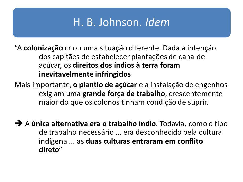 H. B. Johnson. Idem A colonização criou uma situação diferente. Dada a intenção dos capitães de estabelecer plantações de cana-de- açúcar, os direitos