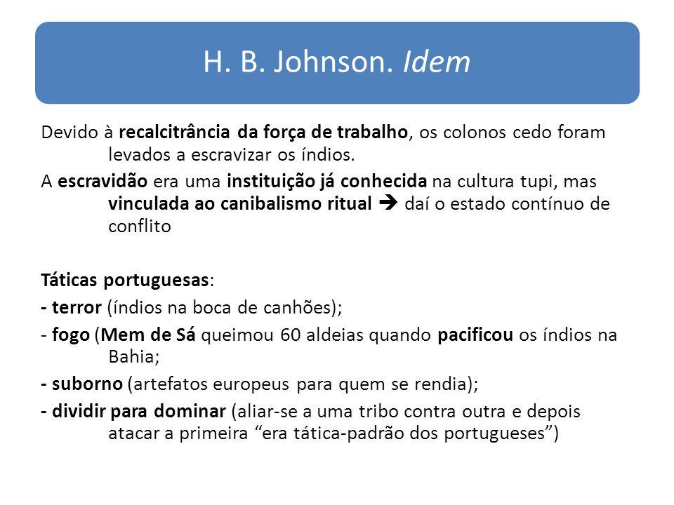 H. B. Johnson. Idem Devido à recalcitrância da força de trabalho, os colonos cedo foram levados a escravizar os índios. A escravidão era uma instituiç