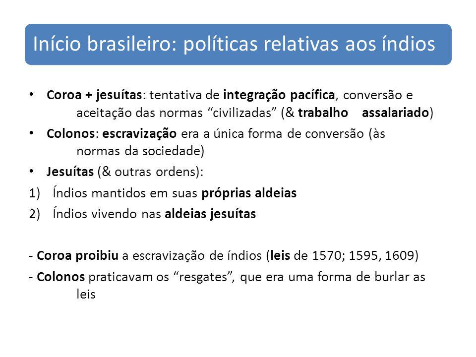 Início brasileiro: políticas relativas aos índios Coroa + jesuítas: tentativa de integração pacífica, conversão e aceitação das normas civilizadas (&
