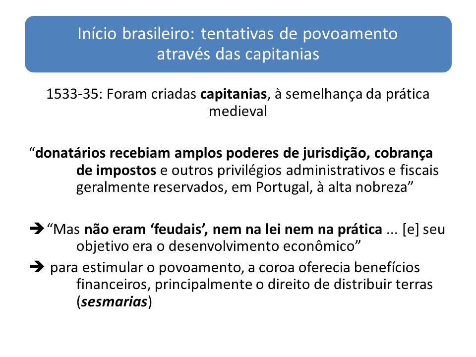 Início brasileiro: políticas relativas aos índios Coroa + jesuítas: tentativa de integração pacífica, conversão e aceitação das normas civilizadas (& trabalho assalariado) Colonos: escravização era a única forma de conversão (às normas da sociedade) Jesuítas (& outras ordens): 1)Índios mantidos em suas próprias aldeias 2)Índios vivendo nas aldeias jesuítas - Coroa proibiu a escravização de índios (leis de 1570; 1595, 1609) - Colonos praticavam os resgates, que era uma forma de burlar as leis
