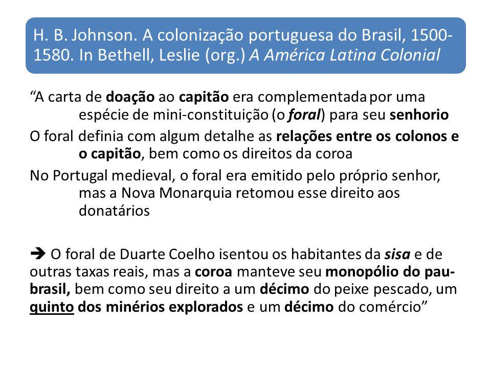 H. B. Johnson. A colonização portuguesa do Brasil, 1500- 1580. In Bethell, Leslie (org.) A América Latina Colonial A carta de doação ao capitão era co