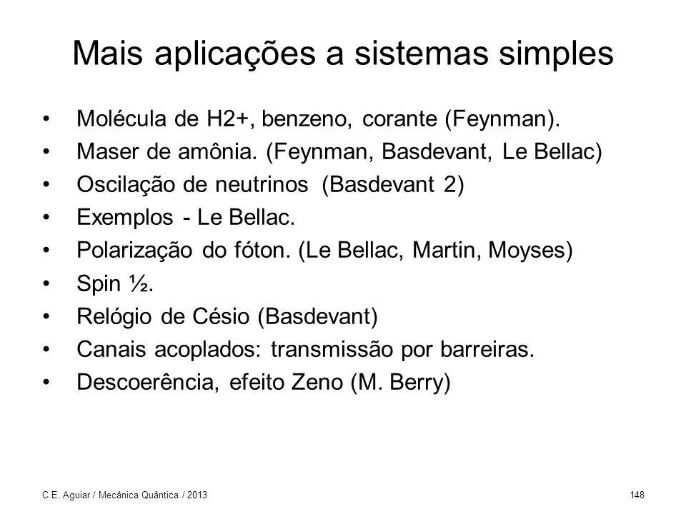 C.E. Aguiar / Mecânica Quântica / 2013148 Mais aplicações a sistemas simples Molécula de H2+, benzeno, corante (Feynman). Maser de amônia. (Feynman, B