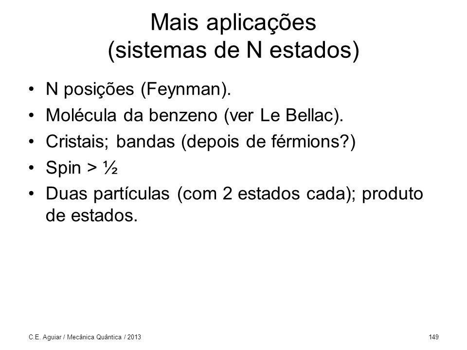 C.E. Aguiar / Mecânica Quântica / 2013149 Mais aplicações (sistemas de N estados) N posições (Feynman). Molécula da benzeno (ver Le Bellac). Cristais;