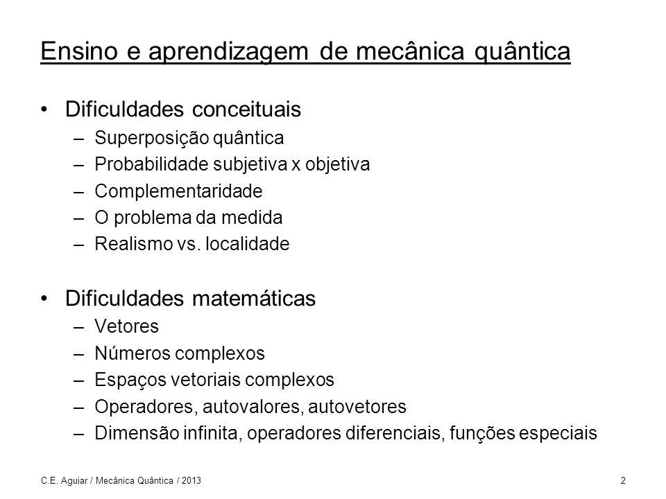 Complementaridade e o Princípio da Incerteza C.E. Aguiar / Mecânica Quântica / 201373