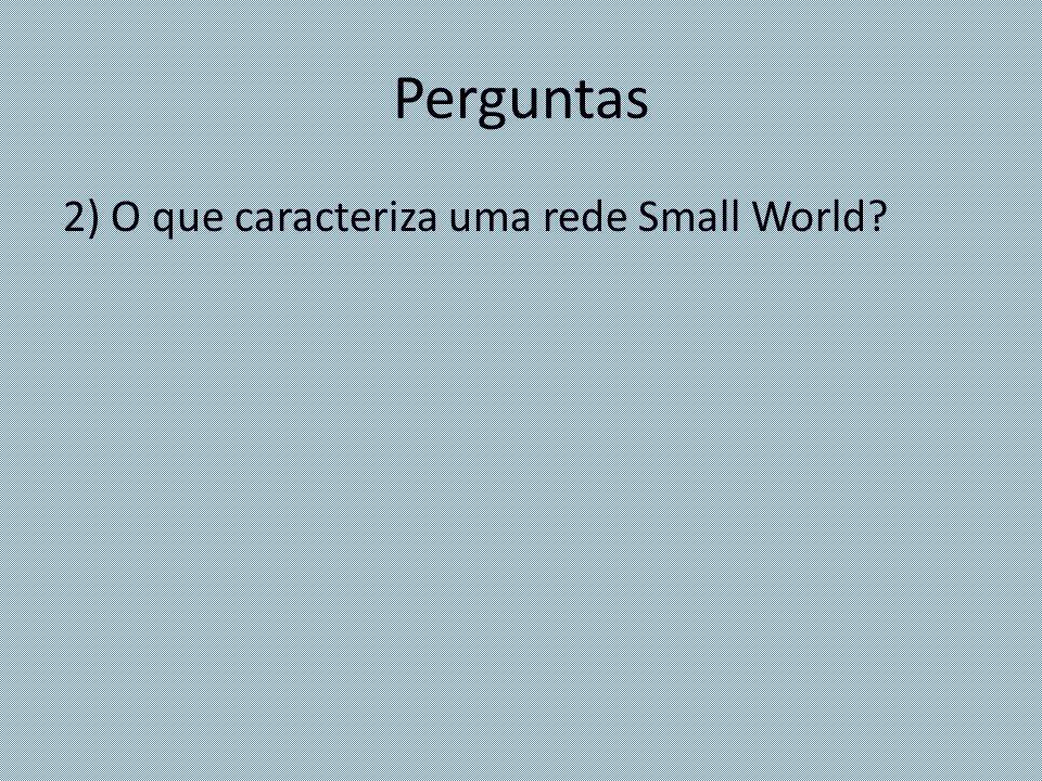 Perguntas 2) O que caracteriza uma rede Small World?