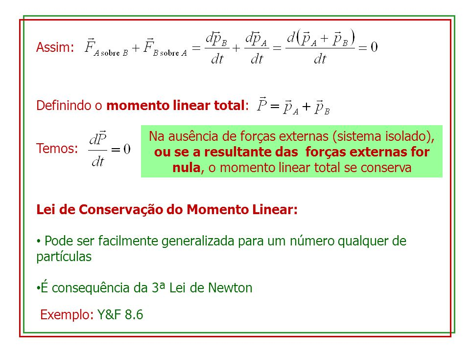 8.3 – Colisões Antes Durante Depois Interação entre pares de partículas com duração extremamente curta.