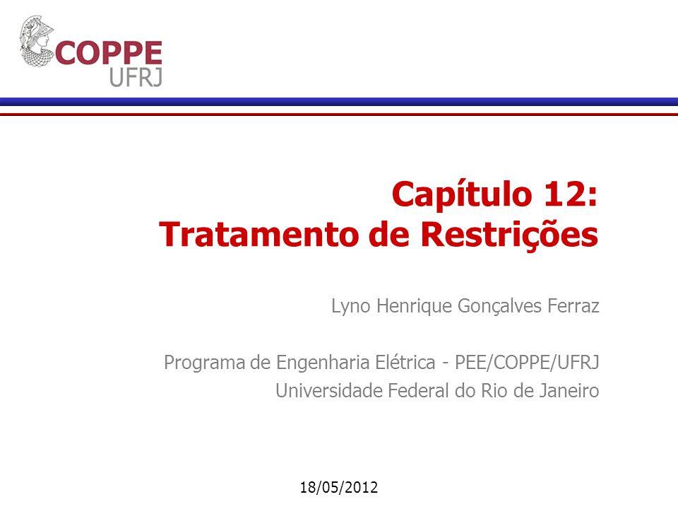 Capítulo 12: Tratamento de Restrições Lyno Henrique Gonçalves Ferraz Programa de Engenharia Elétrica - PEE/COPPE/UFRJ Universidade Federal do Rio de Janeiro 18/05/2012