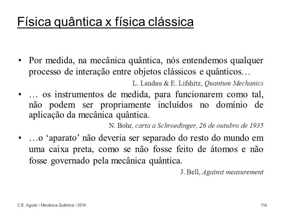 Física quântica x física clássica Por medida, na mecânica quântica, nós entendemos qualquer processo de interação entre objetos clássicos e quânticos… L.
