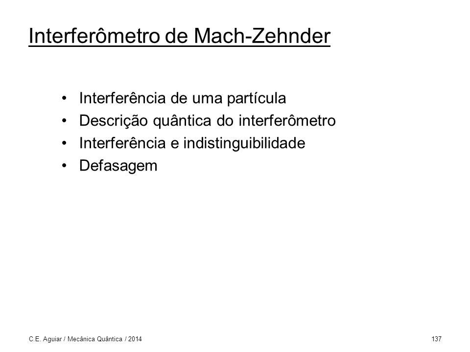 Interferômetro de Mach-Zehnder Interferência de uma partícula Descrição quântica do interferômetro Interferência e indistinguibilidade Defasagem C.E.