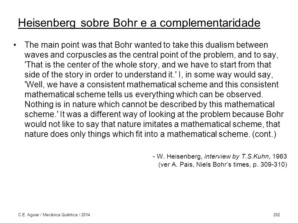 Heisenberg sobre Bohr e a complementaridade The main point was that Bohr wanted to take this dualism between waves and corpuscles as the central point