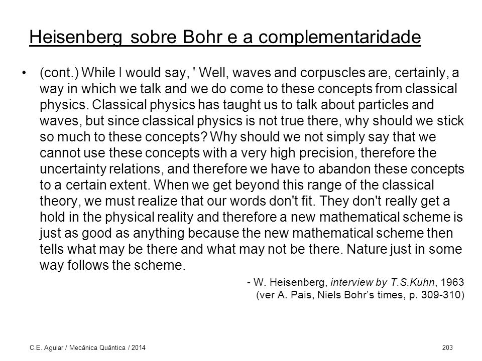 Heisenberg sobre Bohr e a complementaridade (cont.) While I would say, ' Well, waves and corpuscles are, certainly, a way in which we talk and we do c