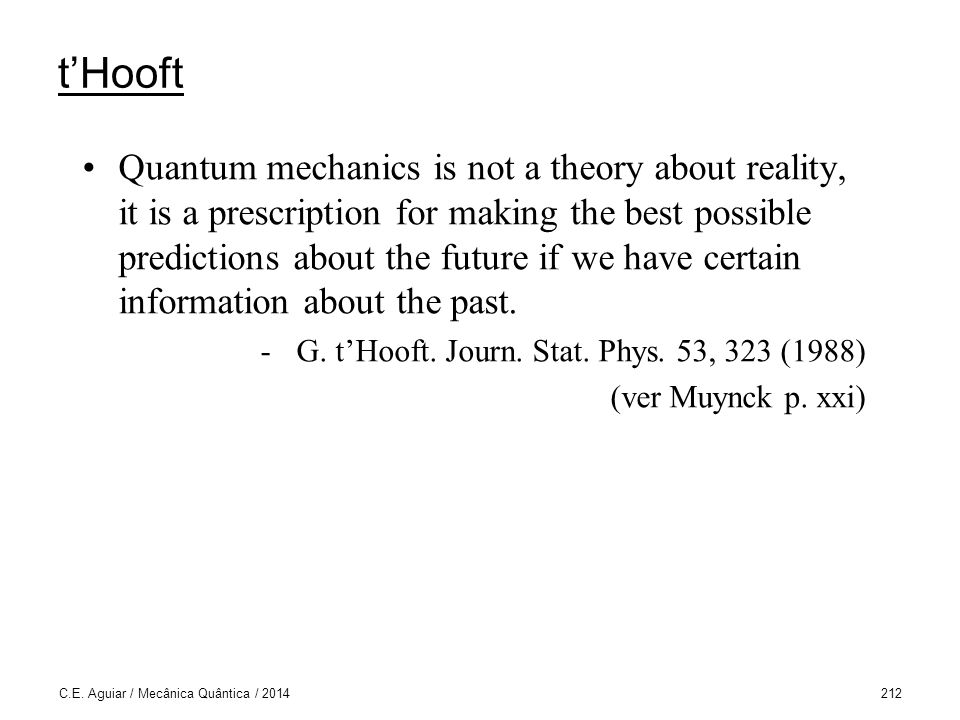 tHooft Quantum mechanics is not a theory about reality, it is a prescription for making the best possible predictions about the future if we have cert