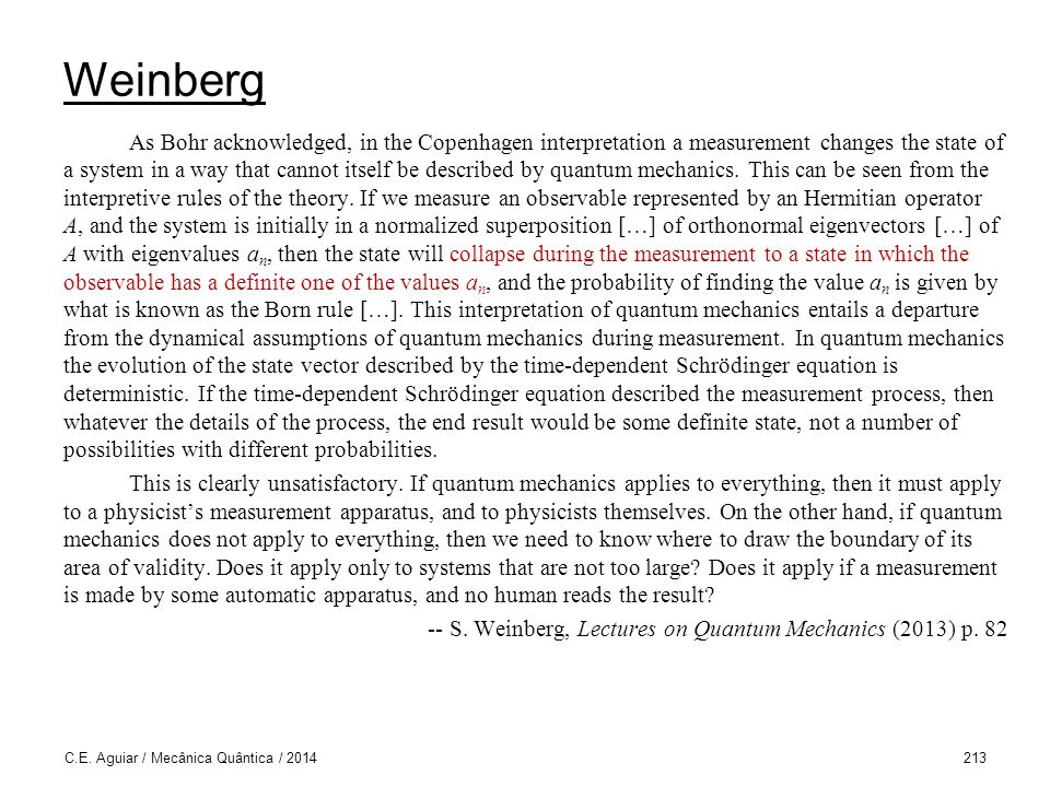 Weinberg As Bohr acknowledged, in the Copenhagen interpretation a measurement changes the state of a system in a way that cannot itself be described b