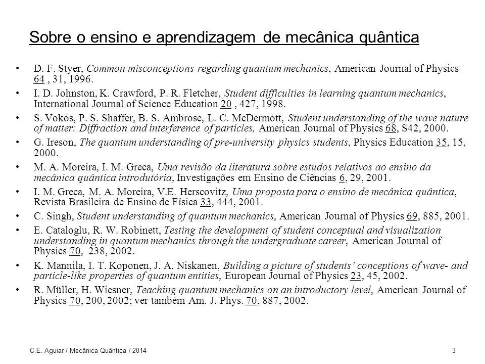 C.E.Aguiar / Mecânica Quântica / 20144 Sobre o ensino e aprendizagem de mecânica quântica I.