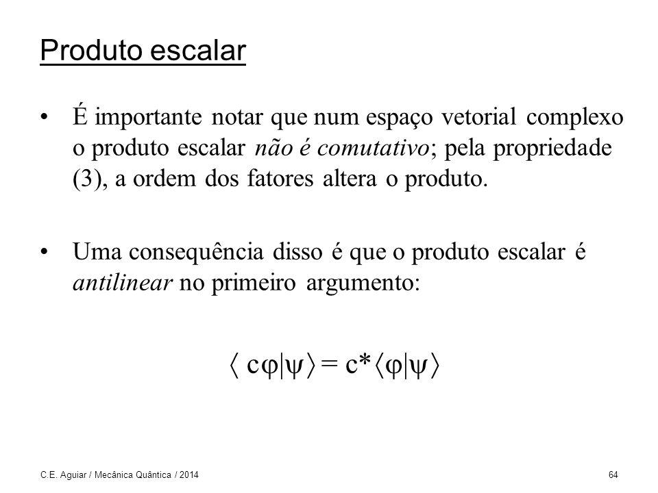 Produto escalar É importante notar que num espaço vetorial complexo o produto escalar não é comutativo; pela propriedade (3), a ordem dos fatores altera o produto.