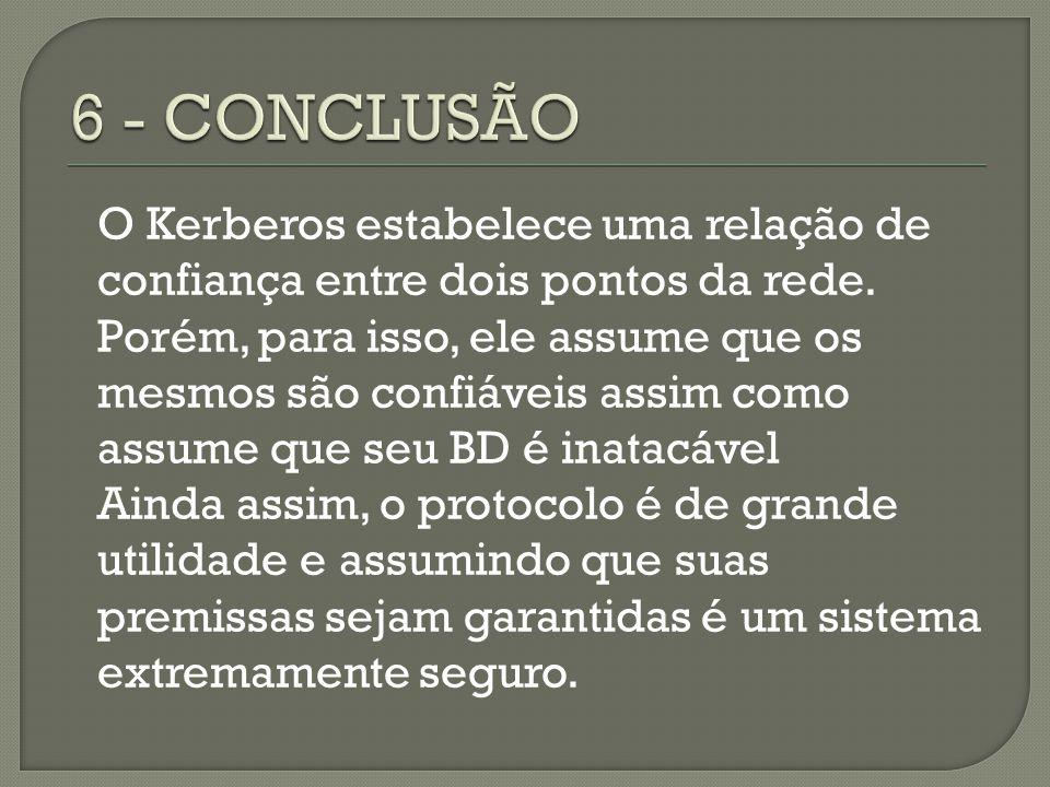 O Kerberos estabelece uma relação de confiança entre dois pontos da rede.