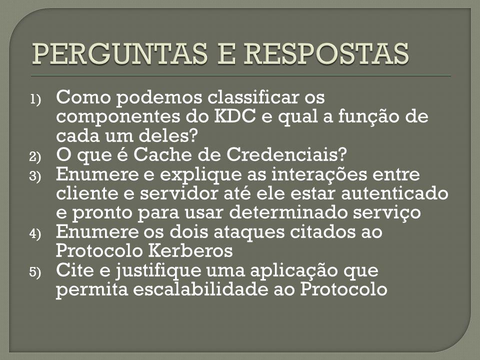 1) Como podemos classificar os componentes do KDC e qual a função de cada um deles? 2) O que é Cache de Credenciais? 3) Enumere e explique as interaçõ