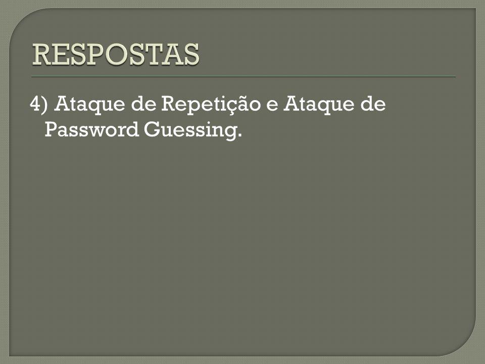 4) Ataque de Repetição e Ataque de Password Guessing.