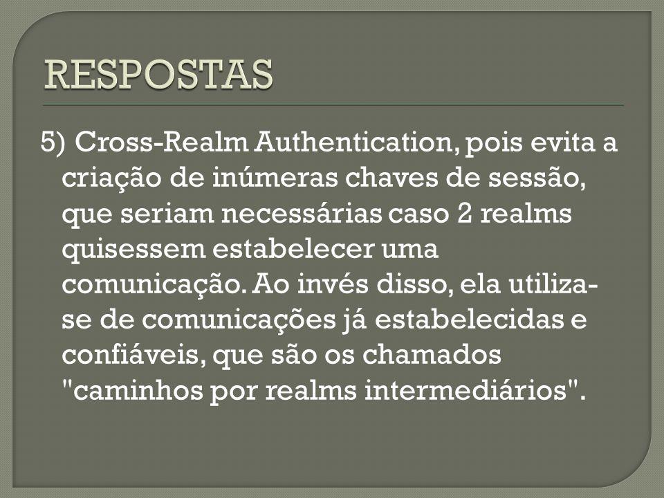5) Cross-Realm Authentication, pois evita a criação de inúmeras chaves de sessão, que seriam necessárias caso 2 realms quisessem estabelecer uma comun