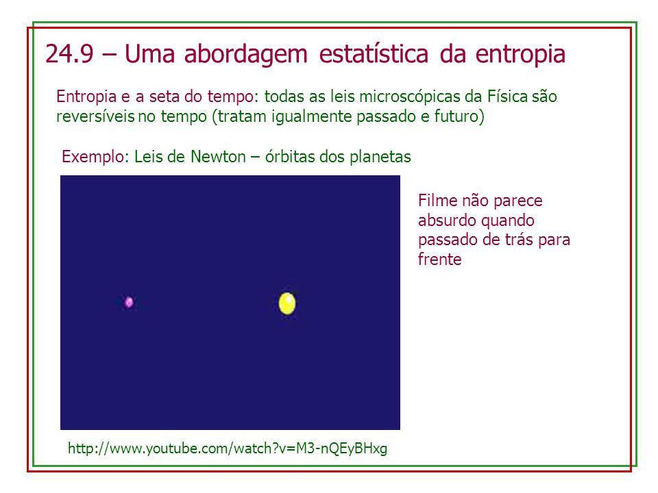 24.9 – Uma abordagem estatística da entropia Entropia e a seta do tempo: todas as leis microscópicas da Física são reversíveis no tempo (tratam igualm