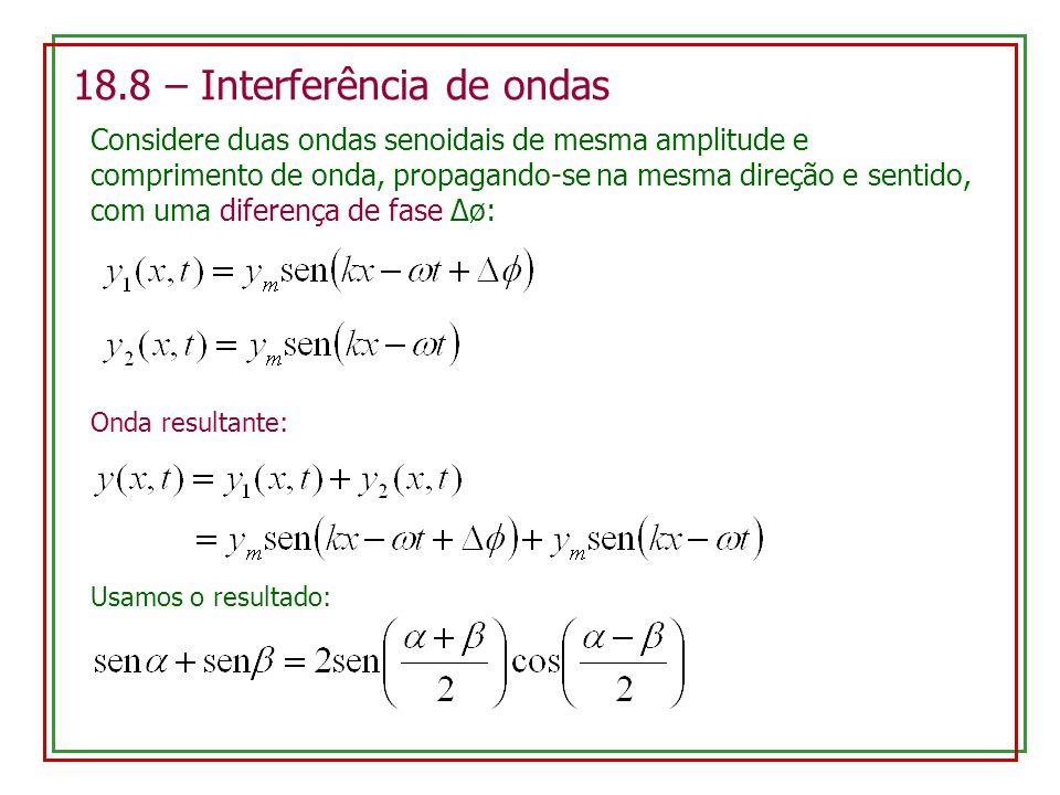 18.8 – Interferência de ondas Considere duas ondas senoidais de mesma amplitude e comprimento de onda, propagando-se na mesma direção e sentido, com u
