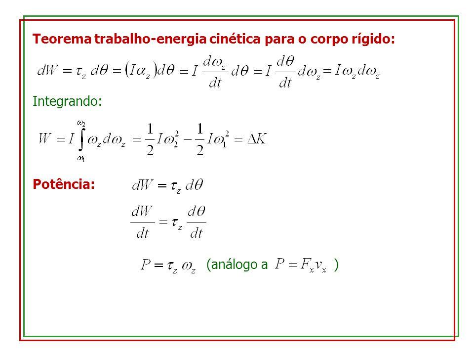 Teorema trabalho-energia cinética para o corpo rígido: Integrando: Potência: (análogo a )