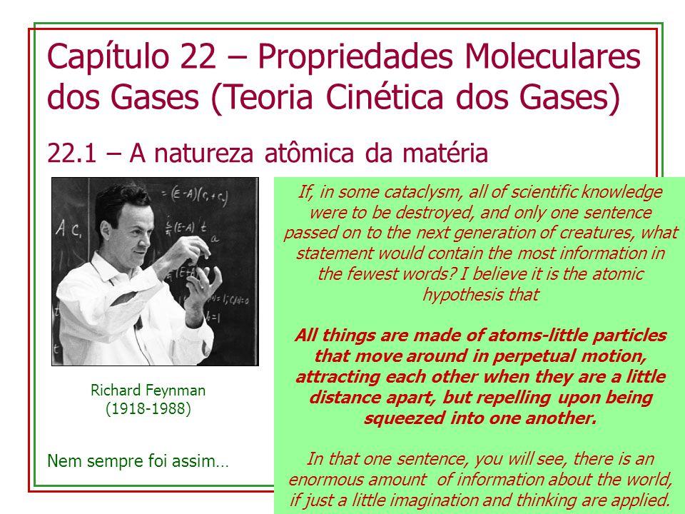 22.3 – A trajetória livre média (livre caminho médio) Moléculas se movem em linha reta entre colisões com outra moléculas Livre caminho médio: distância média percorrida entre duas colisões sucessivas Consideremos moléculas de diâmetro d: Descrição equivalente: uma molécula com diâmetro 2d e as demais moléculas pontuais