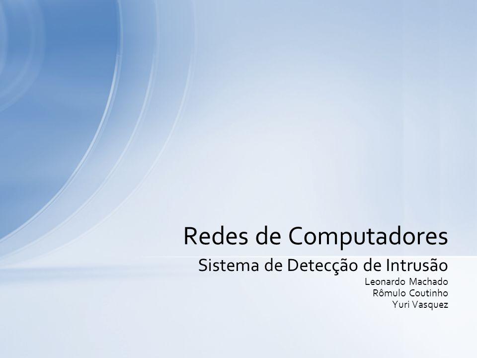 Sistema de Detecção de Intrusão Leonardo Machado Rômulo Coutinho Yuri Vasquez Redes de Computadores