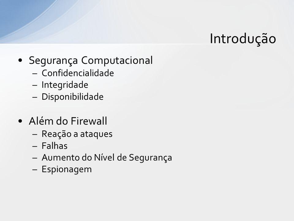 Segurança Computacional –Confidencialidade –Integridade –Disponibilidade Além do Firewall –Reação a ataques –Falhas –Aumento do Nível de Segurança –Es