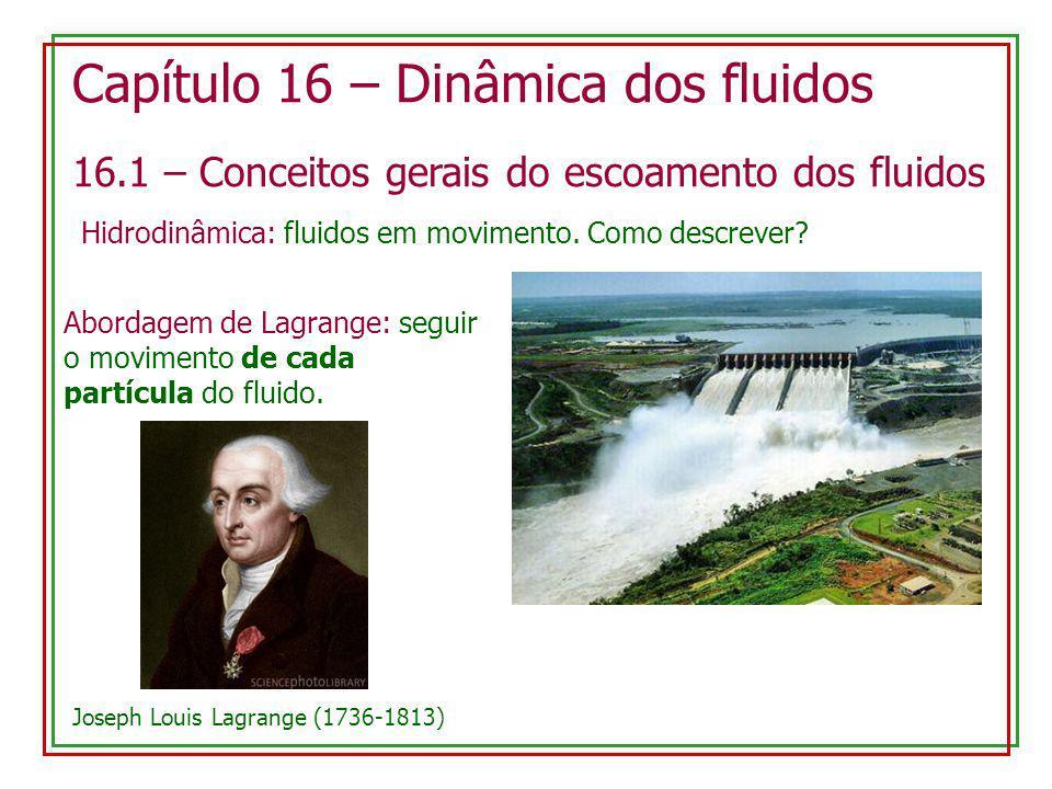 Capítulo 16 – Dinâmica dos fluidos 16.1 – Conceitos gerais do escoamento dos fluidos Hidrodinâmica: fluidos em movimento. Como descrever? Abordagem de